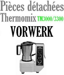 Pièces détachées robot thermomix Vorwerk TM3000 et TM3300